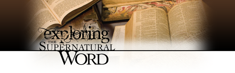Exploring The Supernatural Word Bible Class Taught By Mike Tesauro